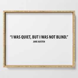 """I was quiet, but I was not blind"" - Jane Austen Serving Tray"