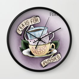 Tea is for Pussies Wall Clock