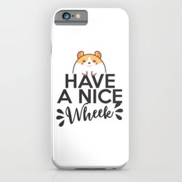 Have a nice wheek hamster guinea pig phrase iPhone Case