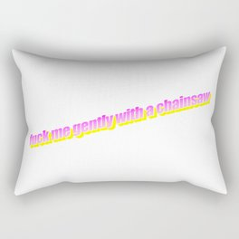 fuck me gently with a chainsaw- Word Art Rectangular Pillow