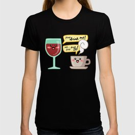 Wine and coffe addict. Can't quit them! T-shirt