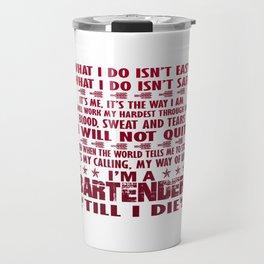 I'm a Bartender till I die Travel Mug