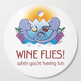 Wine Flies when you're having fun Cutting Board