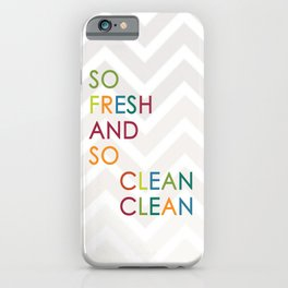 So Fresh and So Clean Clean! iPhone Case
