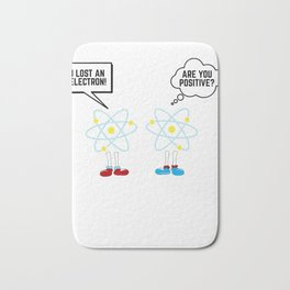 Chemistry Gift Math Science I Lost An Electron Are You Positive Present Bath Mat