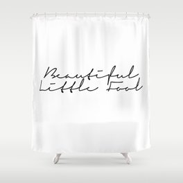 beautiful little fool Shower Curtain