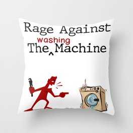 Rage Against The Washing Machine Throw Pillow