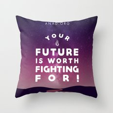 Your Future Is Worth Fighting For! Throw Pillow