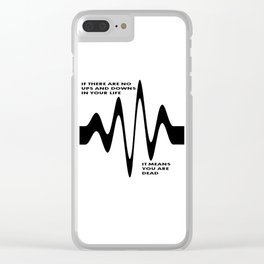 If There Are No Ups and Downs In Life You Are Dead Clear iPhone Case