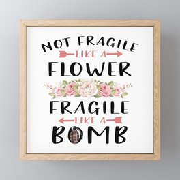 Not Fragile Like A Flower Fragile Like A Bomb Feminist gift T-Shirt Framed Mini Art Print