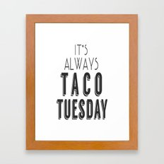 It's Always Taco Tuesday Framed Art Print