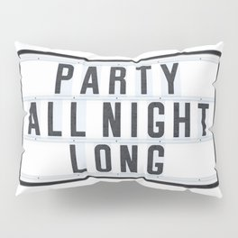 Party all Night long Pillow Sham