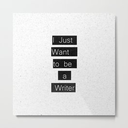"""""""I Just Want to be a Writer."""" Typography Metal Print"""