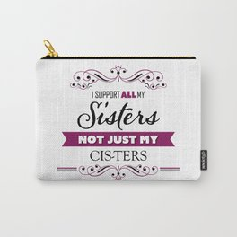 Sisters, Not Just Cis-Ters Carry-All Pouch