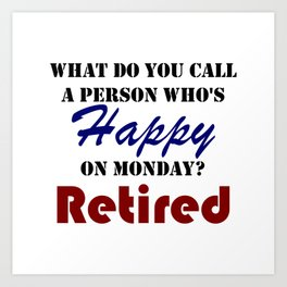 Retired On Monday Funny Retirement Retire Burn Art Print