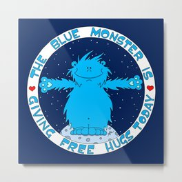 The Blue Monster is giving Free Hugs today Metal Print