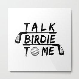 Talk Birdie To Me - Funny Golf Golfer Golfing Gift Metal Print