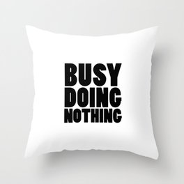 Busy Doing Nothing Throw Pillow