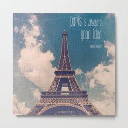 Paris Is Always A Good Idea Metal Print