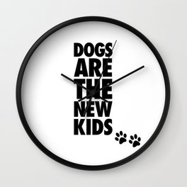 Dogs Are The New Kids  Wall Clock