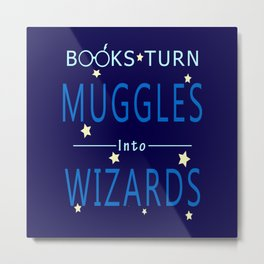 POTTER - BOOKS TURN MUGGLES INTO WIZARDS Metal Print