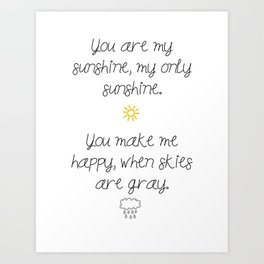 You are my sunshine, my only sunshine. Art Print