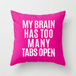 My Brain Has Too Many Tabs Open (Pink) Throw Pillow
