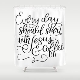 Every Day Should Start with Jesus and Coffee Hand Lettered Calligraphy Shower Curtain