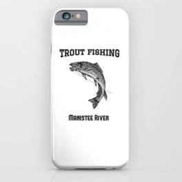 Trout Fishing Manistee River iPhone Case