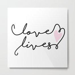 Love Lives Metal Print