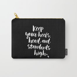 Keep Your Heels, Head and Standards High black-white typography poster design modern wall home decor Carry-All Pouch