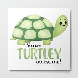 You Are Turtley Awesome! Metal Print