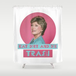 Eat Dirt and Die Trash - Blanch, The Golden Girls Shower Curtain