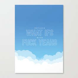 Replace What Ifs With Fuck Yeahs Canvas Print