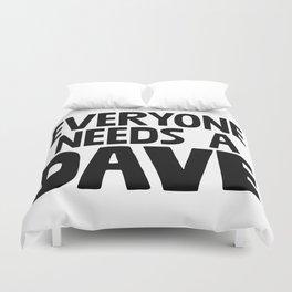 Everyone Needs A Dave Duvet Cover