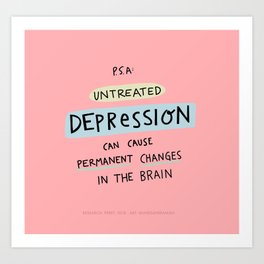 PSA: Untreated Depression Art Print
