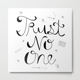 Trust No One Metal Print