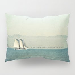 In the Waves of Change... We Find Our Direction Pillow Sham