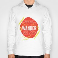 not all those who wander are lost Hoodies featuring Not all those who wander are lost by lucaguglielmi