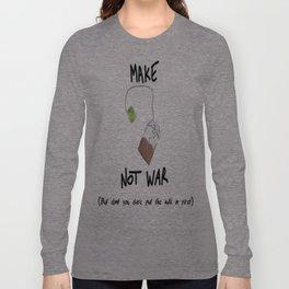 Make tea not war Long Sleeve T-shirt