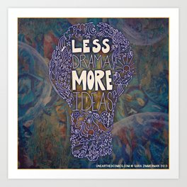 Less Drama More Ideas Art Print