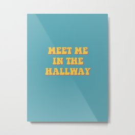 meet me in the hallway Metal Print
