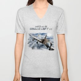 Mig at six !!! Brake left !!! Unisex V-Neck