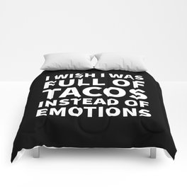 I Wish I Was Full of Tacos Instead of Emotions (Black & White) Comforters