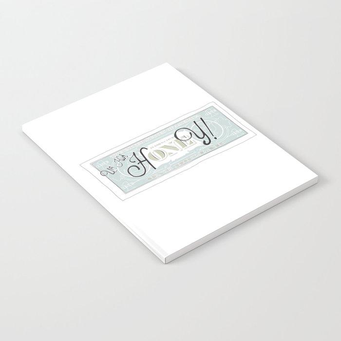 uh huh honey dollar bill Notebook by watercolorangel