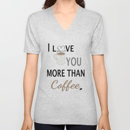 I Love You More than Coffee  Unisex V-Neck