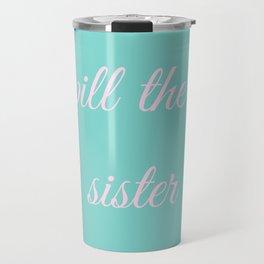 Spill the tea, sister Travel Mug