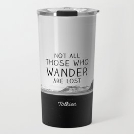 Not All Who Wander Are Lost... Travel Mug