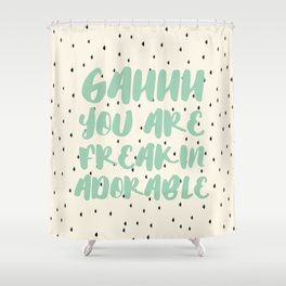Gah You are freakin adorable typography print Shower Curtain