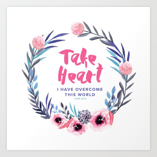 John 16:33 Take Heart Art Print
